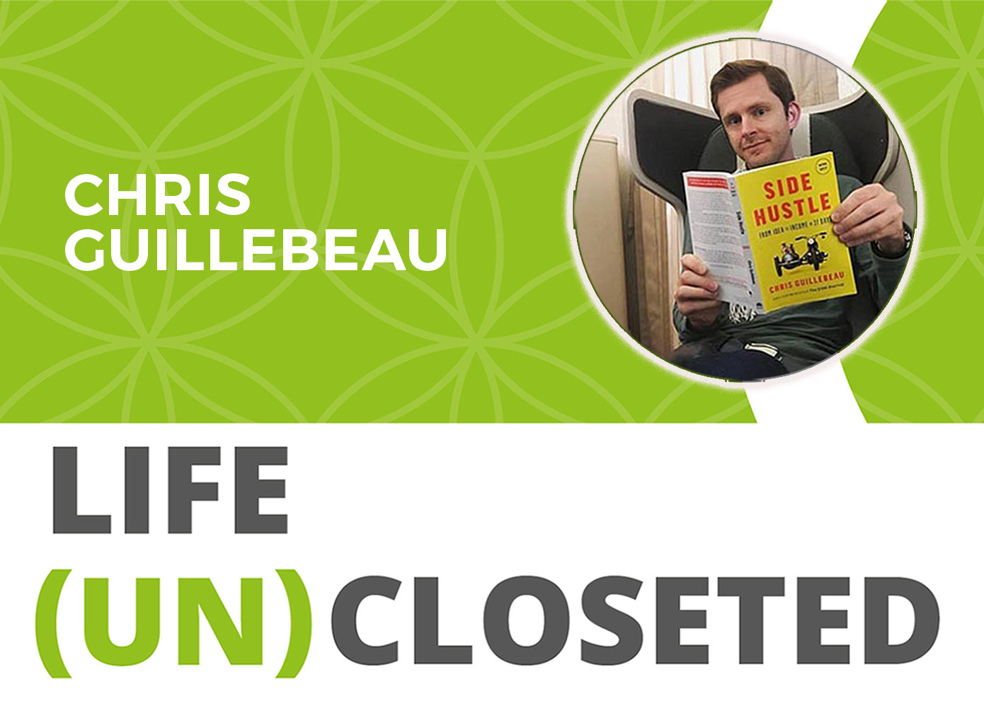 219: The Side Hustle of Living A Life Uncloseted – Chris Guillebeau - Life  Uncloseted